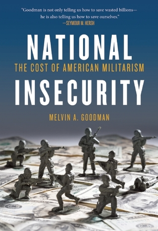 Review National Insecurity: The Cost of American Militarism by Melvin A. Goodman PDF
