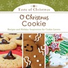 O Christmas Cookie: Recipes and Holiday Inspiration for Cookie Lovers