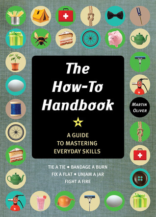 The How-To Handbook: A Guide to Mastering Essential Skills for Life