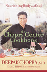 The Chopra Center Cookbook : A Nutritional Guide to Renewal/Nourishing Body and Soul