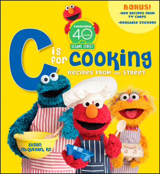 Sesame Street C Is for Cooking: Recipes from the Street [With Sticker(s)]