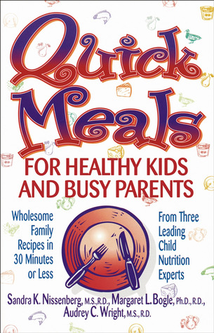 Quick Meals for Healthy Kids and Busy Parents by Sandra K. Nissenberg