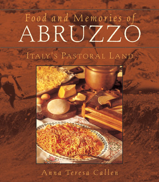 Food and Memories of Abruzzo by Anna Teresa Callen