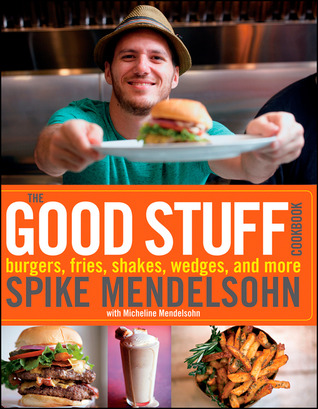 The Good Stuff Cookbook by Spike Mendelsohn