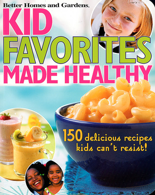 Review Kid Favorites Made Healthy: 150 Delicious Recipes Kids Can't Resist! iBook by Better Homes and Gardens
