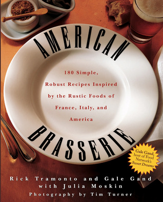 American Brasserie: 180 Simple, Robust Recipes Inspired by the Rustic Foods of France, Italy, and America