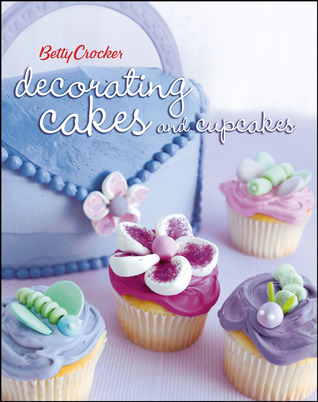 Decorating Cakes and Cupcakes by Betty Crocker