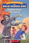 Zombies Don't Play Soccer (The Adventures of the Bailey School Kids, #15)