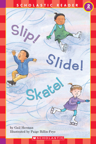 Slip! Slide! Skate! by Gail Herman