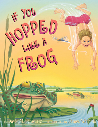 If You Hopped Like A Frog by David M. Schwartz