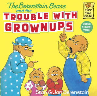 The Berenstain Bears and the Trouble with Grownups by Stan Berenstain