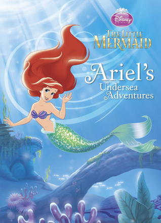 Ariel's Undersea Adventures (The Little Mermaid: Disney Princess)