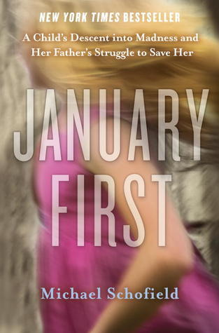 January First: A Child's Descent into Madness and Her Father's Struggle to Save Her