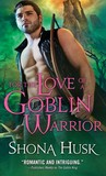 For the Love of a Goblin Warrior (Shadowlands, #3)