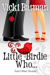 Little Birdie Who...and Other Stories by Vicki Batman