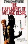 The Fulfilments of Fate and Desire by Storm Constantine