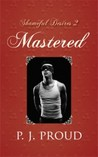 Mastered (Shameful Desires, #2)