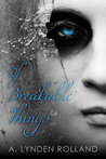 Of Breakable Things by A. Lynden Rolland