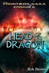 Head of the Dragon (The Frontiers Saga, #6)