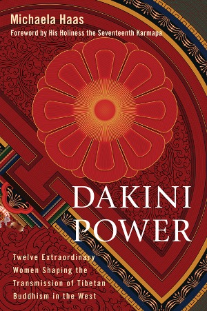 Dakini Power: Twelve Extraordinary Women Shaping the Transmission of Tibetan Buddhism in the West