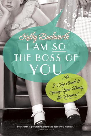 """I Am So the Boss of You: An 8-Step Guide to Giving Your Family the """"Business"""""""