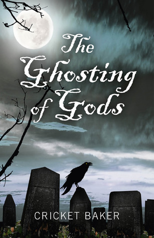 The Ghosting of Gods by Cricket Baker