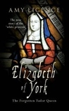 Elizabeth of York: The Forgotten Tudor Queen