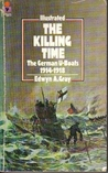 The Killing Time: German U-Boats, 1914-18