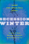 Secession Winter: When the Union Fell Apart.