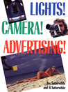 Lights! Camera! Advertising!: How to Plan and Shoot Advertising Campaigns