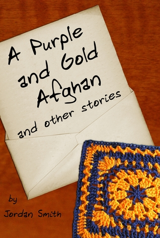 A Purple and Gold Afghan and other stories by Jordan  Smith