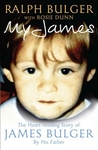 My James: The Heartrending Story of James Bulger by His Father. by Ralph Bulger, Rosie Dunn
