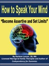 How to Speak your Mind - Become Assertive and Set Limits
