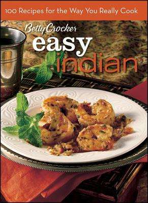 Betty Crocker Everyday Indian: 100 Recipes for the Way You Really Cook  by  Betty Crocker