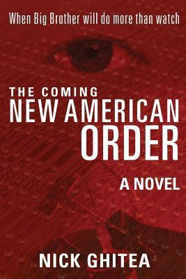 The Coming New American Order: When Big Brother Will Do More Than Watch Nick Ghitea
