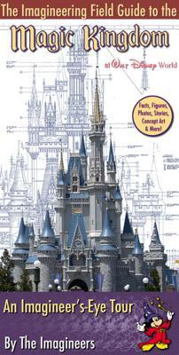 The Imagineering Field Guide to Magic Kingdom at Walt Disney ... by Alex  Wright