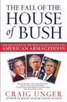 The Fall of the House of Bush: The Delusions of the Neoconservatives and American Armageddon