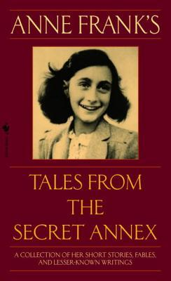 Anne Frank's Tales from the Secret Annex Anne Frank's Tales from the Secret Annex