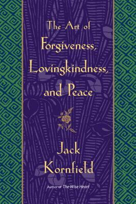 The Art of Forgiveness, Lovingkindness, and Peace the Art of Forgiveness, Lovingkindness, and Peace