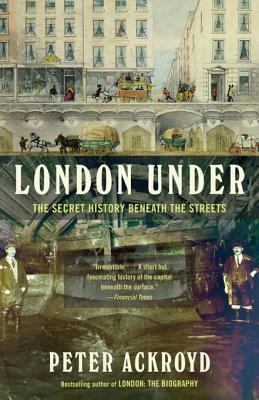 London Under: The Secret History Beneath the Streets