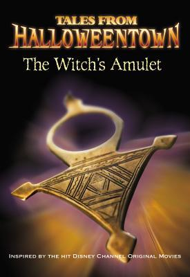 The Witch's Amulet (Tales from Halloweentown)