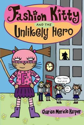 Fashion Kitty and the Unlikely Hero by Charise Mericle Harper