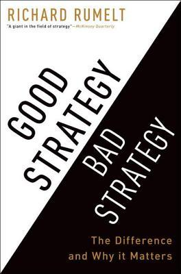 Good Strategy Bad Strategy by Richard P. Rumelt