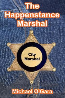 The Happenstance Marshal by Michael O'Gara