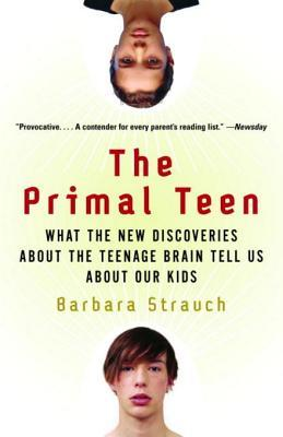 The Primal Teen: What the New Discoveries about the Teenage Brain Tell Us about Our Kids