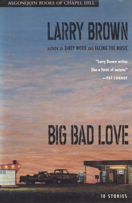 Big Bad Love by Larry Brown