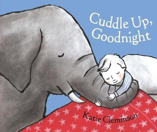 Cuddle Up, Goodnight by Katie Cleminson