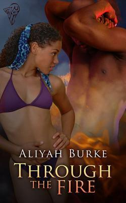 Through the Fire by Aliyah Burke