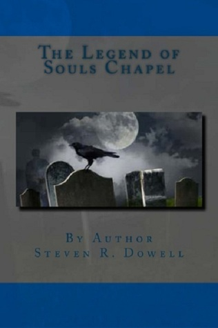 The Legend of Souls Chapel by Steven R. Dowell