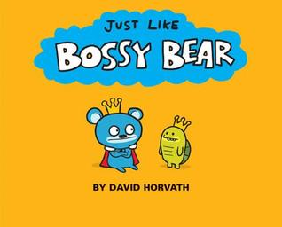 Just Like Bossy Bear by David Horvath